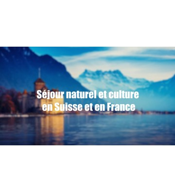 Séjour naturel et culture en Suisse et en France